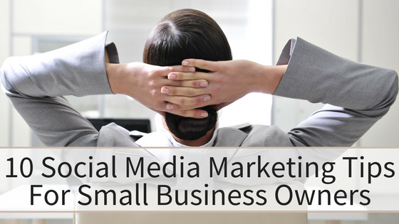 10 Social Media Marketing Tips For Small Business Owners
