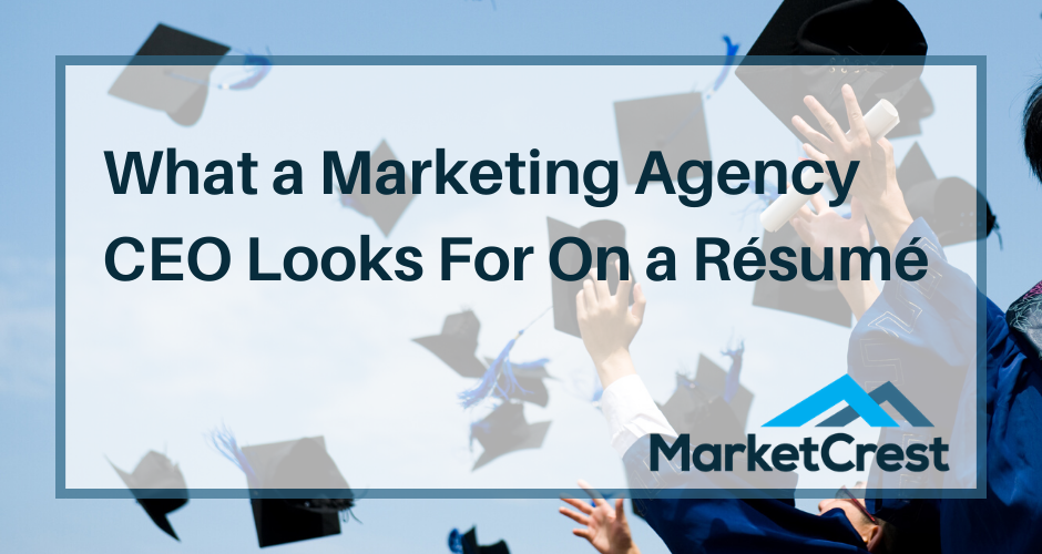 What a Marketing agency CEO looks for on a resume | Digital Marketing Agency MarketCrest
